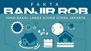 INFOGRAFIS: Fakta Banjir Rob yang Bakal Landa Utara Jakarta