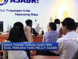 Belum Usai Jiwasraya, Erick Thohir Tunggu Hasil Audit Asabri