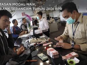Batasan Modal Naik, 22 Bank Terancam Turun Kelas Jadi BPR