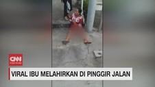 VIDEO: Viral Ibu Melahirkan di Pinggir Jalan