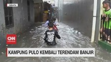 VIDEO: Kampung Pulo Kembali Terendam Banjir