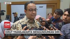 VIDEO: Anies Soal Pengunduran Diri Dirut Transjakarta
