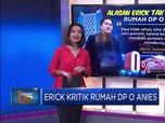 Erick Kritik Rumah DP Rp 0 Anies