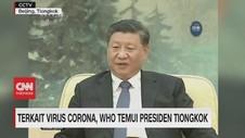 VIDEO: Terkait Virus Corona, WHO Temui Presiden Tiongkok
