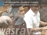 Jiwasraya, Asabri & Taspen, Siapa yang Positif Kinerjanya?