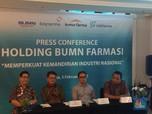 Masuk Holding Farmasi, Saham Indofarma & Kimia Farma Melesat