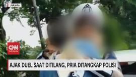VIDEO: Ajak Duel Saat Ditilang, Pria Ditangkap Polisi
