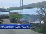 Israel Blokir Eskpor Produk dari Palestina