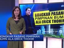 Bongkar Pasang Pimpinan BUMN Ala Erick Thohir