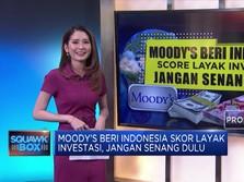 Moody's Beri RI Skor Layak Investasi, Tapi Jangan Senang Dulu