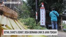 VIDEO: Setan, Cawet & Semut, Desa Bernama Unik di Jawa Tengah