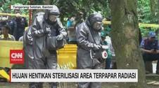 VIDEO: Hujan Hentikan Sterilisasi Area Terpapar Radiasi