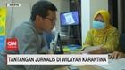 VIDEO; Tantangan Jurnalis di Wilayah Karantina