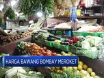 Harga Bawang Bombay Meroket, Pemerintah Izinkan Impor