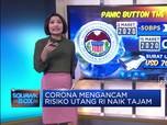 Corona Mengancam  Risiko Utang RI Naik Tajam
