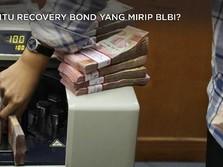 Apa Itu Recovery Bond yang Mirip BLBI?