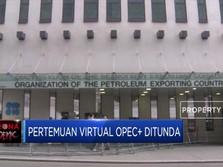 Pertemuan Virtual OPEC+ Ditunda, Harga Minyak Ambyar
