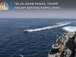 Teluk Arab Panas, Trump Ancam Serang Kapal Iran