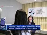 Transaksi Jumbo Saham TBIG di Pasar Negoisasi