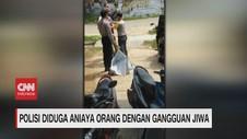 VIDEO: Polisi Diduga Aniaya Orang dengan Gangguan Jiwa
