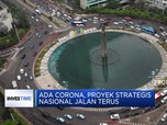 Ada Corona, Proyek Strategis Nasional Jokowi Jalan Terus
