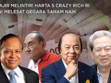 Tajir Melintir! Harta 5 Crazy Rich RI Ini Makin Menggunung