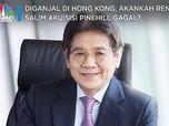 Diganjal di Hong Kong, Rencana Salim Caplok Pinehill Kandas?