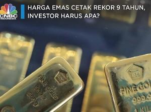 Harga Emas Cetak Rekor 9 Tahun Nih, Investor Harus Gimana?