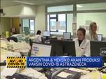 Argentina & Meksiko Akan Produksi Vaksin Covid-19 Astrazeneca