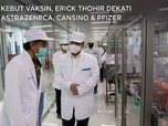 Kejar Stok Vaksin, Erick Dekati AstraZeneca, CanSino & Pfizer