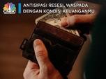 Antisipasi Resesi, Waspada Dengan Kondisi Keuanganmu