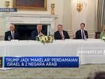 Trump Jadi Makelar Perdamaian Israel & 2 Negara Arab