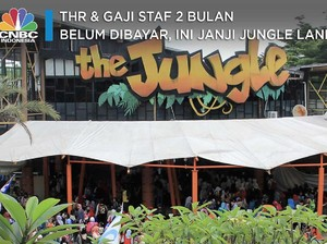 THR & Gaji Staf 2 Bulan Belum Dibayar, Ini Janji Jungle Land