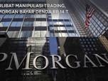 Terlibat Manipulasi Trading, JPMorgan Bayar Denda Rp 14 T