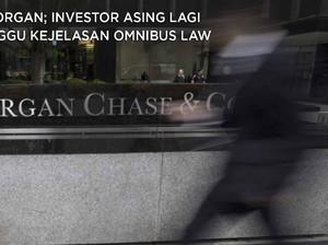 JPMorgan: Asing Lagi Nunggu Kejelasan Omnibus Law