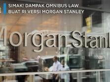 Simak! Dampak Omnibus Law buat RI versi Morgan Stanley