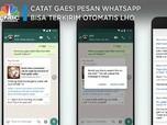 Catat Gaes! Pesan WhatsApp Bisa Terkirim Otomatis Lho