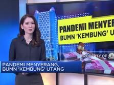 Pandemi Menyerang, BUMN 'Kembung' Utang