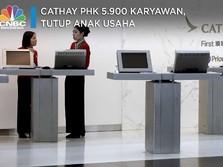 Cathay Pasific PHK 5.900 Karyawan, Tutup Anak Usaha