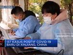 Xinjiang,China Laporkan 137 Kasus Baru covid-19