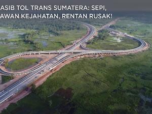 Nasib Tol Trans Sumatera: Sepi, Rawan Kejahatan, Rentan Rusak