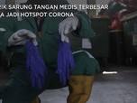Pabrik Sarung Tangan Medis Terbesar Dunia Jadi Hotspot Corona