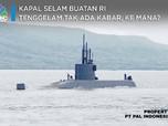 Kapal Selam Buatan RI Tenggelam Tak Ada Kabar, Ke Mana?