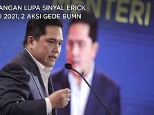 Jangan Lupa Sinyal Erick Thohir di 2021, 2 Aksi Gede BUMN!