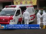 Stigma Covid-19 Jadi Tantangan Testing & Tracing