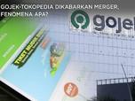 Kisah Gojek: Batal Merger Dengan Grab, 'Kawin' Sama Tokopedia
