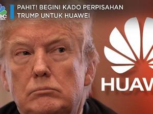 Pahit! Begini Kado Perpisahan Trump untuk Huawei