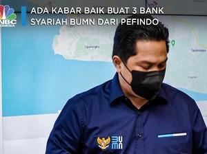 Ada Kabar Baik buat 3 Bank Syariah BUMN dari Erick & Pefindo