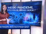 Meski Pandemi, Investasi RI Masih Seksi?