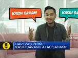Hari Valentine: Kasih Barang Atau Saham?